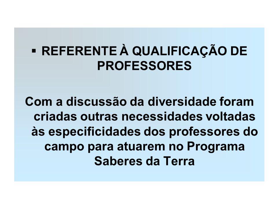 REFERENTE À QUALIFICAÇÃO DE PROFESSORES Com a discussão da diversidade foram criadas outras necessidades voltadas às especificidades dos professores d