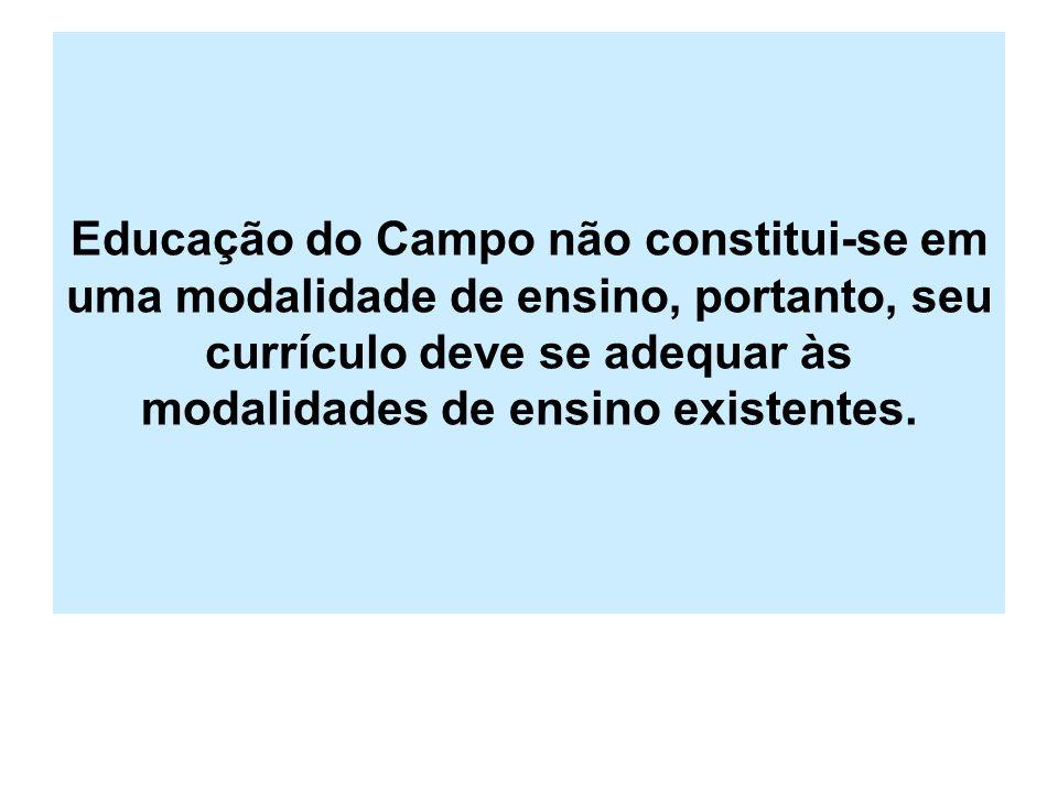 Educação do Campo não constitui-se em uma modalidade de ensino, portanto, seu currículo deve se adequar às modalidades de ensino existentes.
