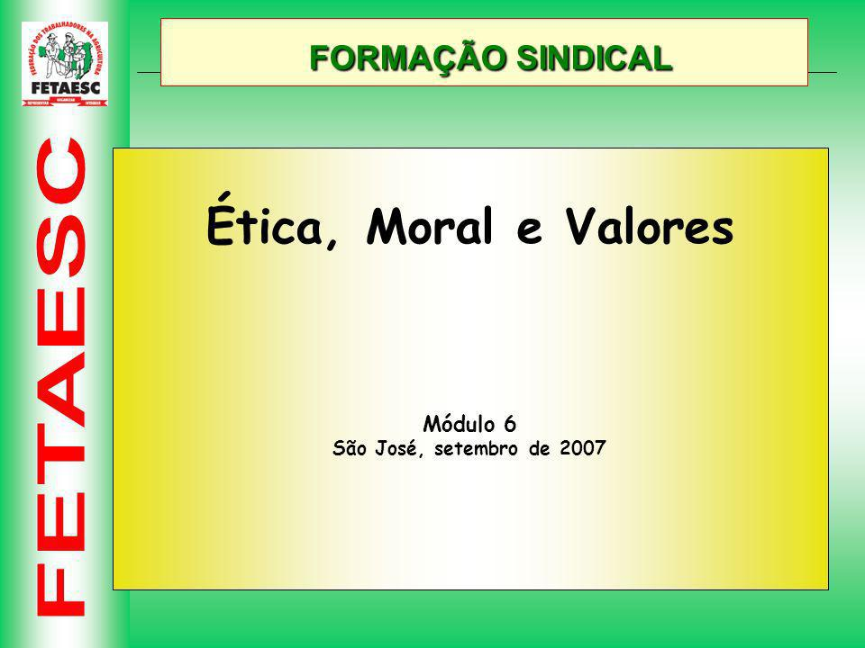 FORMAÇÃO SINDICAL FORMAÇÃO SINDICAL Ética, Moral e Valores Módulo 6 São José, setembro de 2007