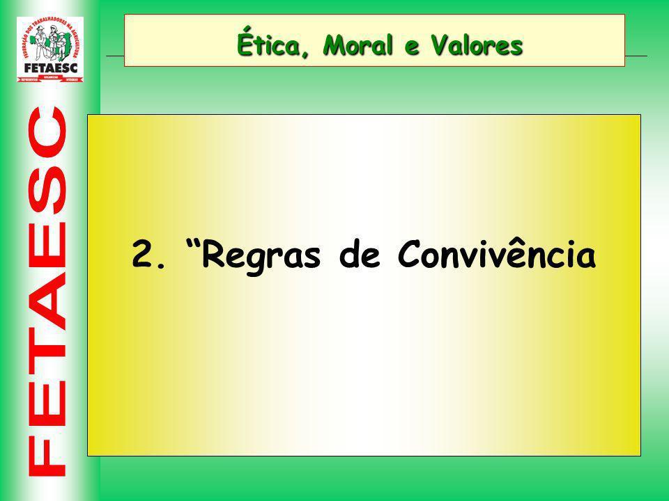 Ética, Moral e Valores Ética, Moral e Valores 2. Regras de Convivência