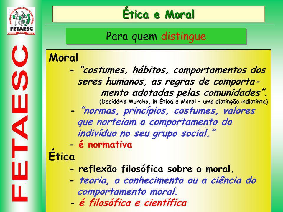 Ética e Moral Como não sinônimos Moral - não tem qualquer conteúdo filosófico.