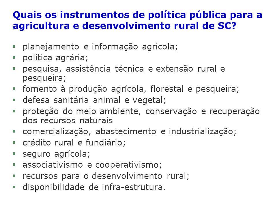 Quais os instrumentos de política pública para a agricultura e desenvolvimento rural de SC? § planejamento e informação agrícola; § política agrária;