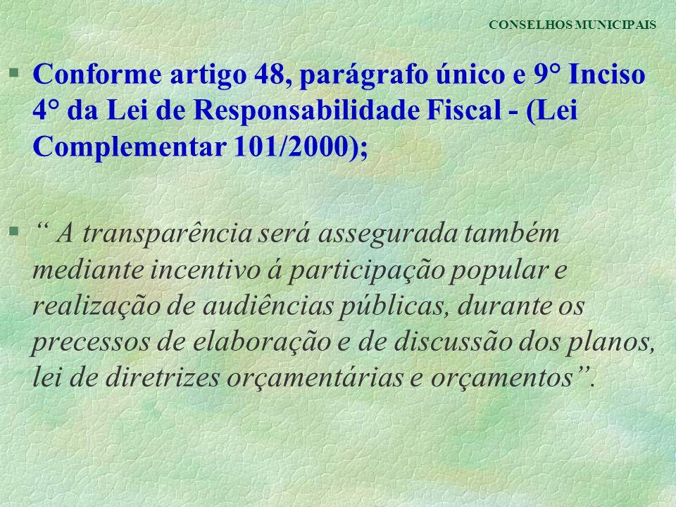 CONSELHOS MUNICIPAIS §Conforme artigo 48, parágrafo único e 9° Inciso 4° da Lei de Responsabilidade Fiscal - (Lei Complementar 101/2000); § A transpar
