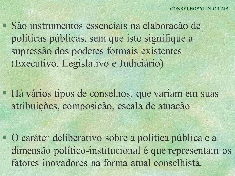 CONSELHOS MUNICIPAIS §São instrumentos essenciais na elaboração de políticas públicas, sem que isto signifique a supressão dos poderes formais existen