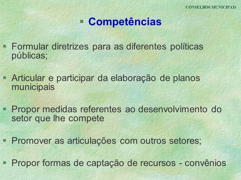 CONSELHOS MUNICIPAIS §Competências §Formular diretrizes para as diferentes políticas públicas; §Articular e participar da elaboração de planos municip