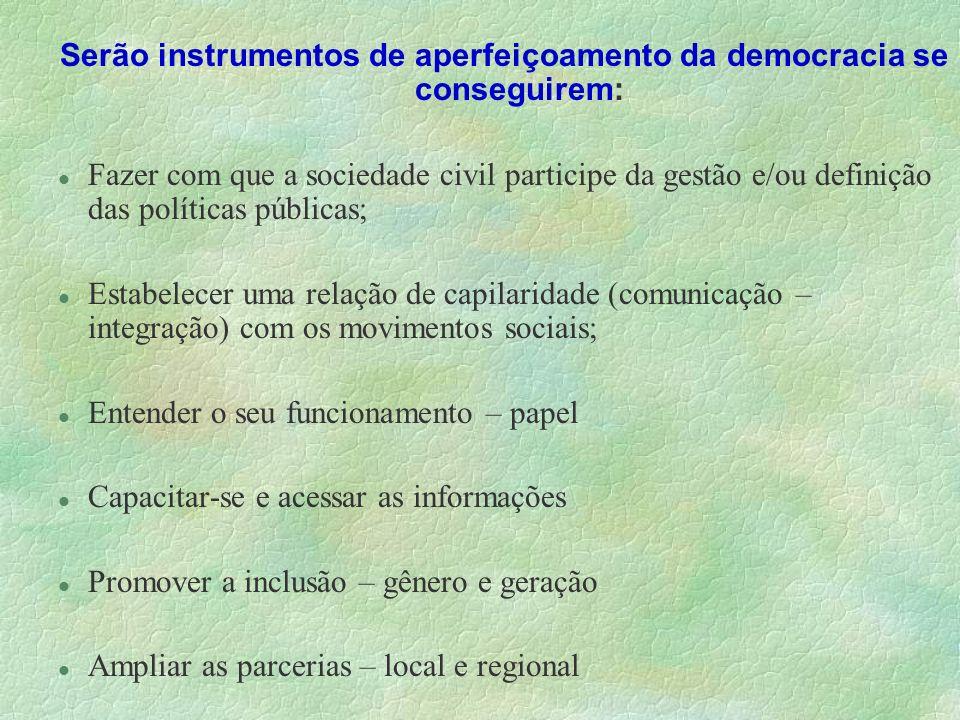 Serão instrumentos de aperfeiçoamento da democracia se conseguirem: l Fazer com que a sociedade civil participe da gestão e/ou definição das políticas