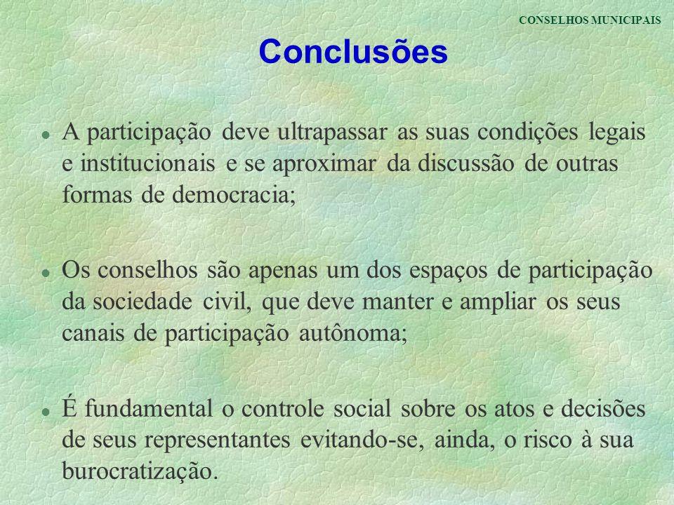 CONSELHOS MUNICIPAIS Conclusões l A participação deve ultrapassar as suas condições legais e institucionais e se aproximar da discussão de outras form