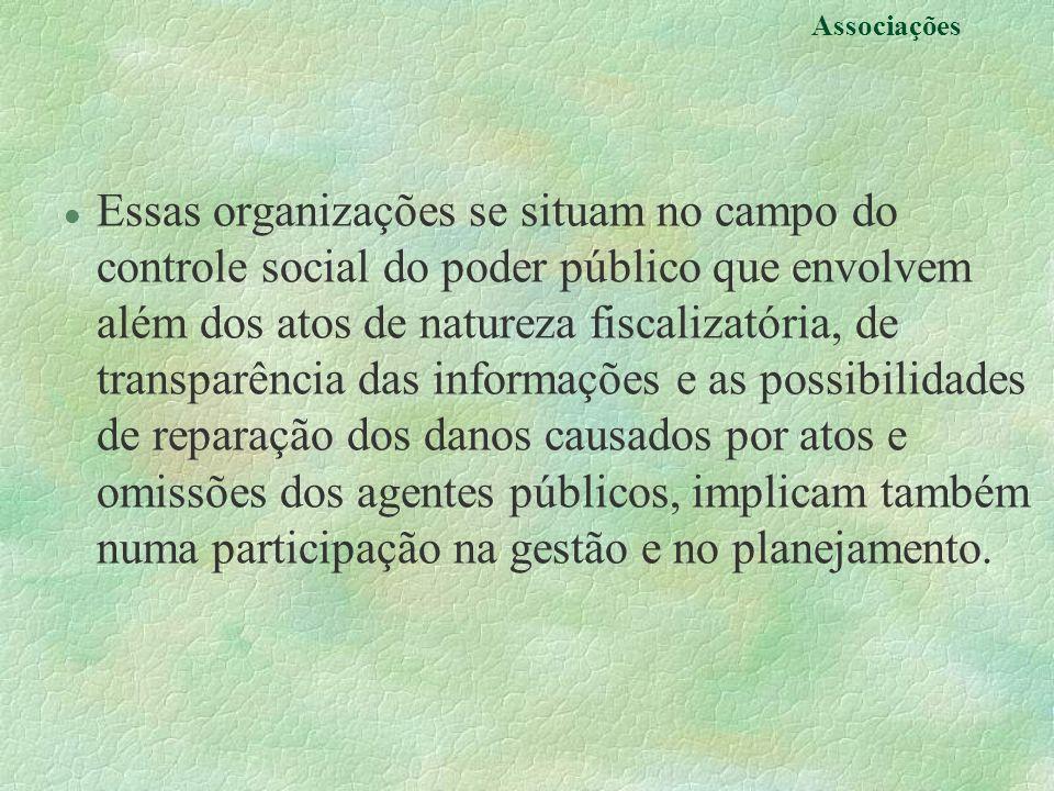 Associações l Essas organizações se situam no campo do controle social do poder público que envolvem além dos atos de natureza fiscalizatória, de tran