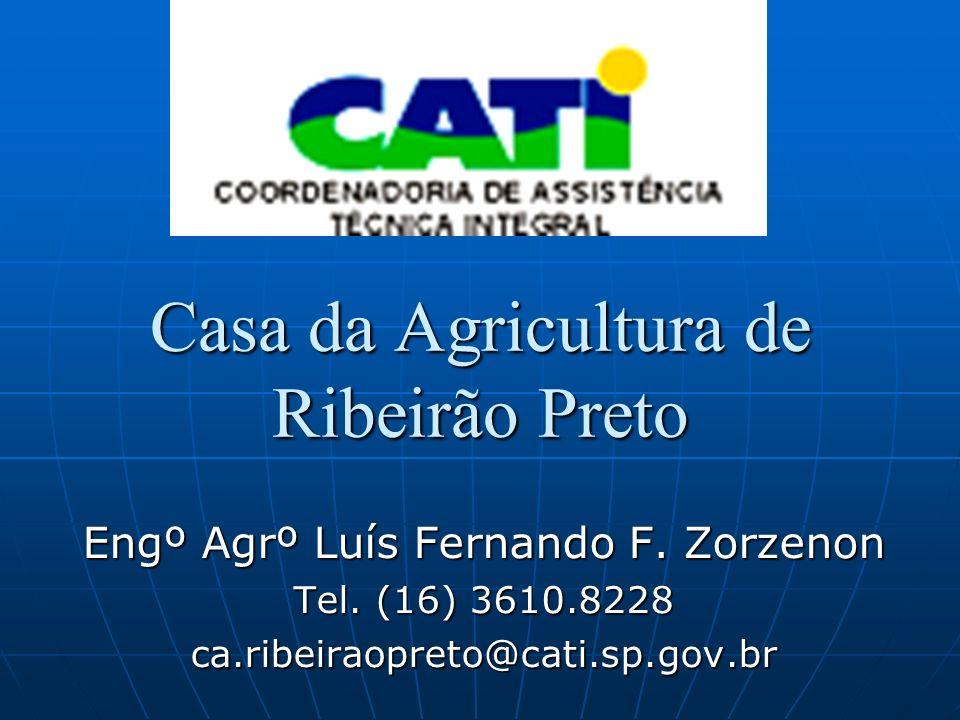 Casa da Agricultura de Ribeirão Preto Engº Agrº Luís Fernando F. Zorzenon Tel. (16) 3610.8228 ca.ribeiraopreto@cati.sp.gov.br