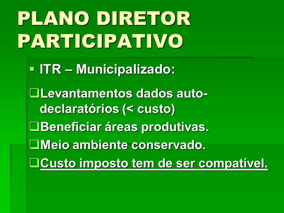 PLANO DIRETOR PARTICIPATIVO ITR – Municipalizado: ITR – Municipalizado: Levantamentos dados auto- declaratórios (< custo) Levantamentos dados auto- de