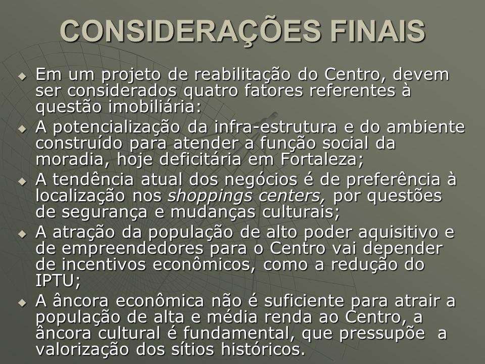 CONSIDERAÇÕES FINAIS Em um projeto de reabilitação do Centro, devem ser considerados quatro fatores referentes à questão imobiliária: Em um projeto de