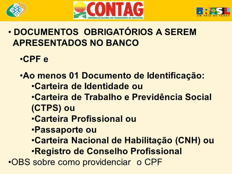 DOCUMENTOS OBRIGATÓRIOS A SEREM APRESENTADOS NO BANCO CPF e Ao menos 01 Documento de Identificação: Carteira de Identidade ou Carteira de Trabalho e P