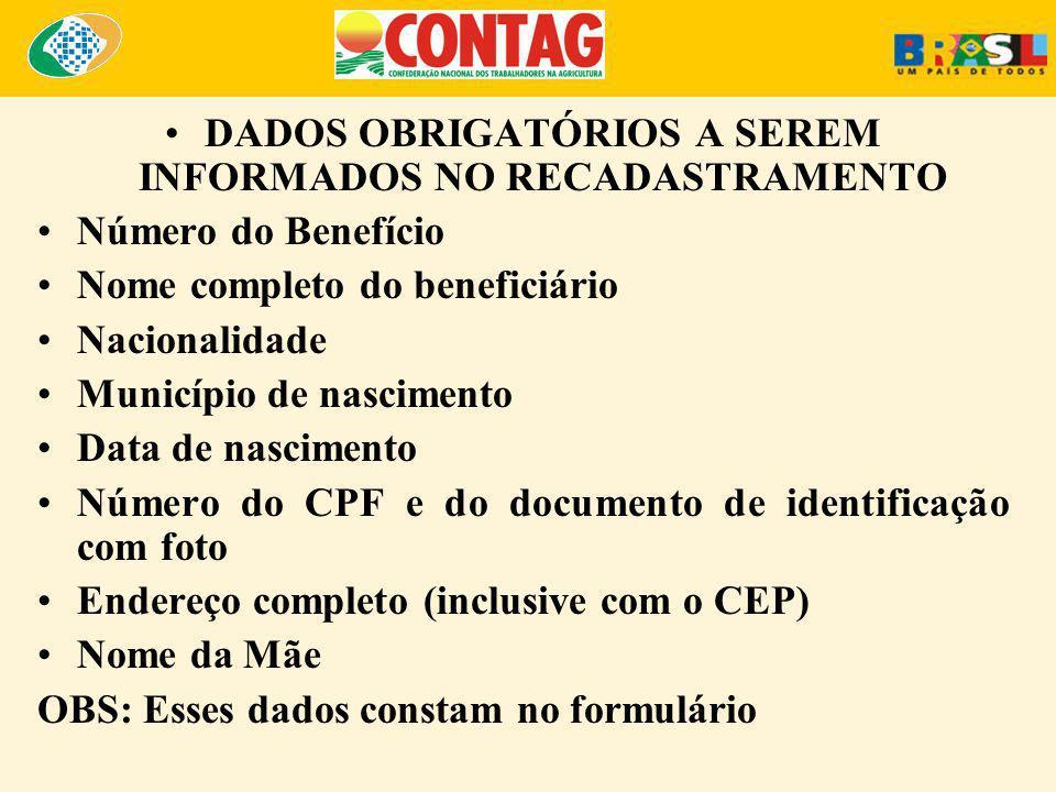 DADOS OBRIGATÓRIOS A SEREM INFORMADOS NO RECADASTRAMENTO Número do Benefício Nome completo do beneficiário Nacionalidade Município de nascimento Data