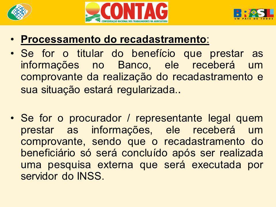 Processamento do recadastramento: Se for o titular do benefício que prestar as informações no Banco, ele receberá um comprovante da realização do reca
