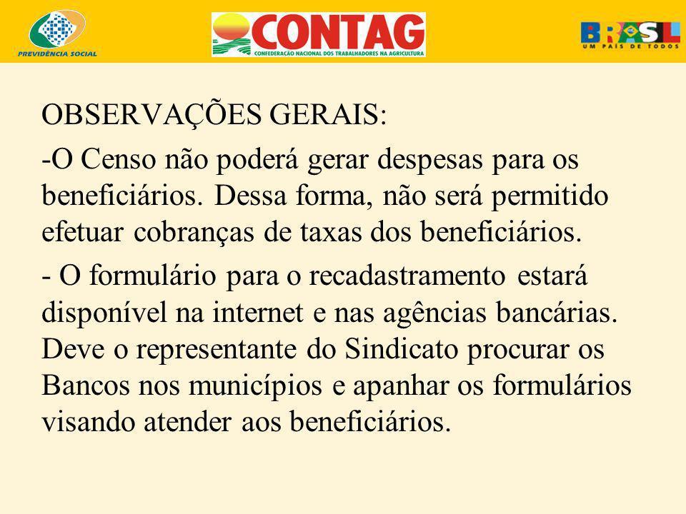 OBSERVAÇÕES GERAIS: -O Censo não poderá gerar despesas para os beneficiários. Dessa forma, não será permitido efetuar cobranças de taxas dos beneficiá