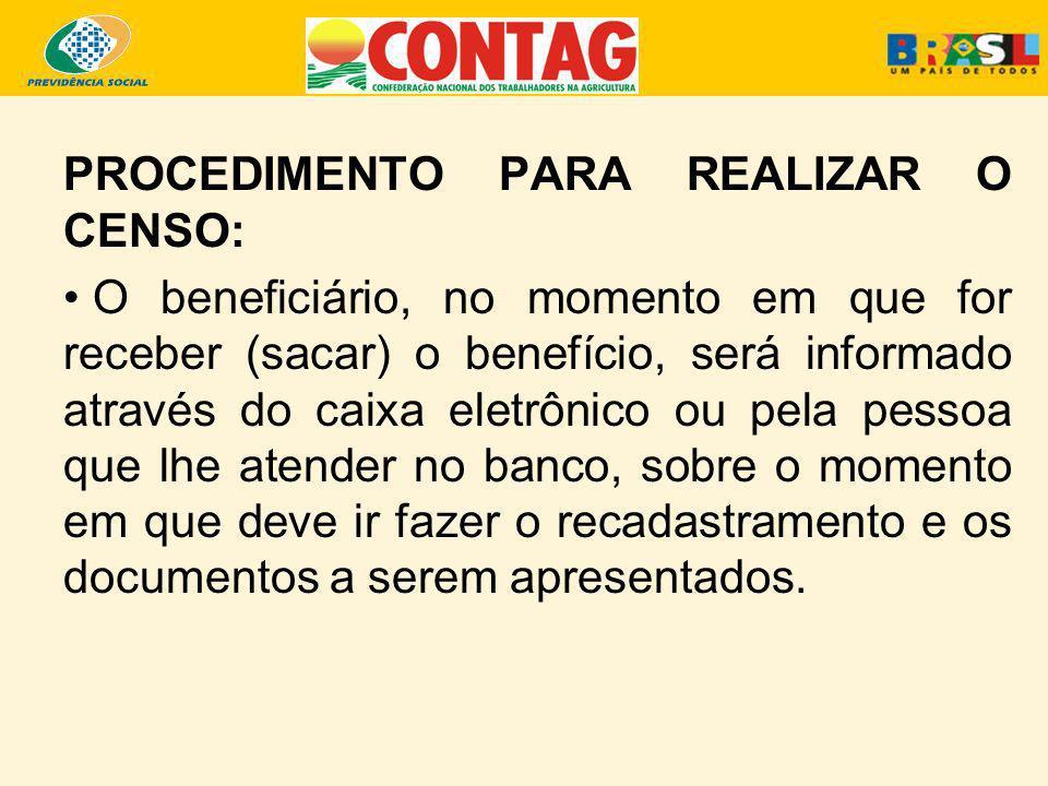 PROCEDIMENTO PARA REALIZAR O CENSO: O beneficiário, no momento em que for receber (sacar) o benefício, será informado através do caixa eletrônico ou p