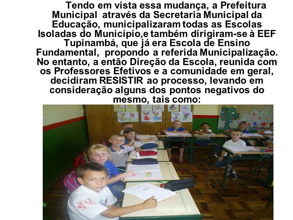 Tendo em vista essa mudança, a Prefeitura Municipal através da Secretaria Municipal da Educação, municipalizaram todas as Escolas Isoladas do Municípi