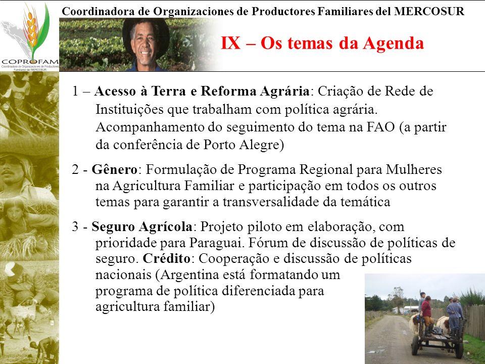Coordinadora de Organizaciones de Productores Familiares del MERCOSUR IX – Os temas da Agenda 1 – Acesso à Terra e Reforma Agrária: Criação de Rede de Instituições que trabalham com política agrária.