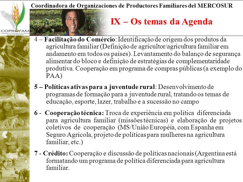 Coordinadora de Organizaciones de Productores Familiares del MERCOSUR IX – Os temas da Agenda 4 – Facilitação do Comércio: Identificação de origem dos produtos da agricultura familiar (Definição de agricultor/agricultura familiar em andamento em todos os países).