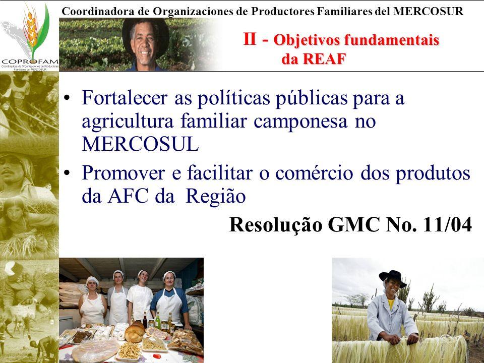 Coordinadora de Organizaciones de Productores Familiares del MERCOSUR Fortalecer as políticas públicas para a agricultura familiar camponesa no MERCOSUL Promover e facilitar o comércio dos produtos da AFC da Região Resolução GMC No.