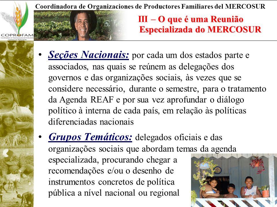 Coordinadora de Organizaciones de Productores Familiares del MERCOSUR Seções Nacionais: por cada um dos estados parte e associados, nas quais se reúne