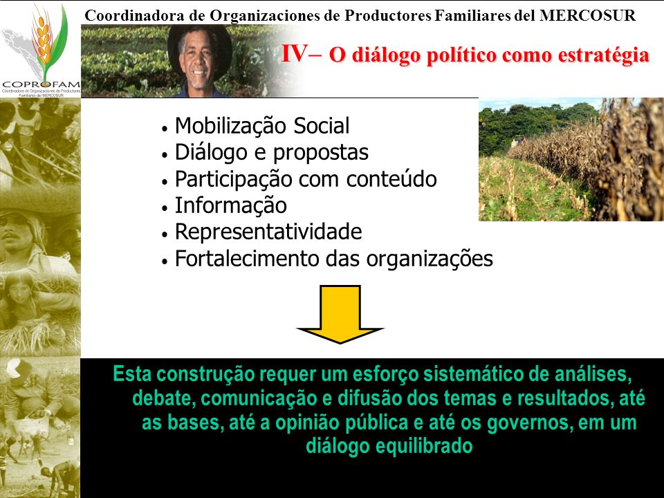 Coordinadora de Organizaciones de Productores Familiares del MERCOSUR O diálogo político como estratégia IV– O diálogo político como estratégia Mobili