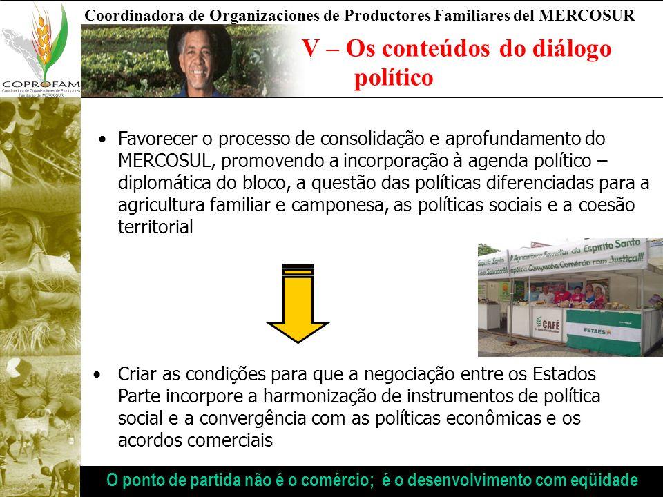 Coordinadora de Organizaciones de Productores Familiares del MERCOSUR V – Os conteúdos do diálogo político Favorecer o processo de consolidação e apro