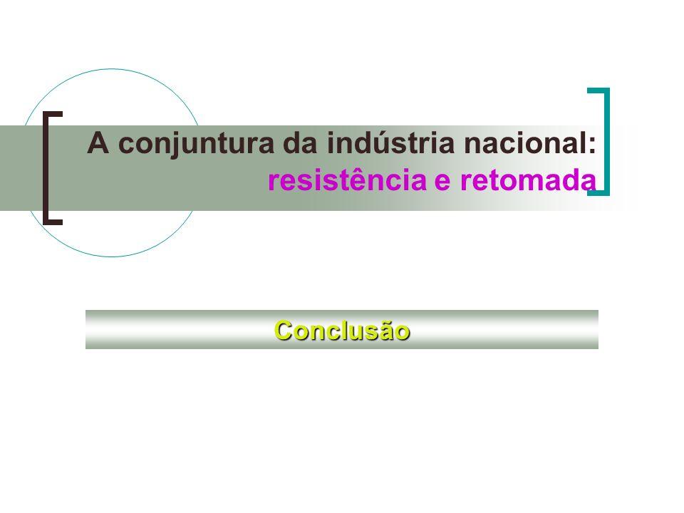 A conjuntura da indústria nacional: resistência e retomada Conclusão