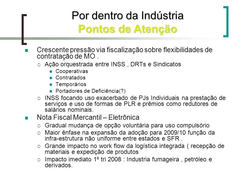 Por dentro da Indústria Pontos de Atenção Crescente pressão via fiscalização sobre flexibilidades de contratação de MO. Ação orquestrada entre INSS, D