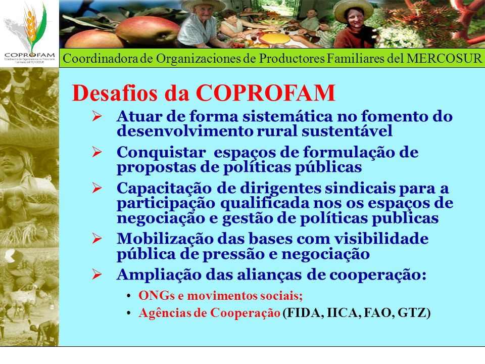 Coordinadora de Organizaciones de Productores Familiares del MERCOSUR Desafios da COPROFAM Atuar de forma sistemática no fomento do desenvolvimento ru