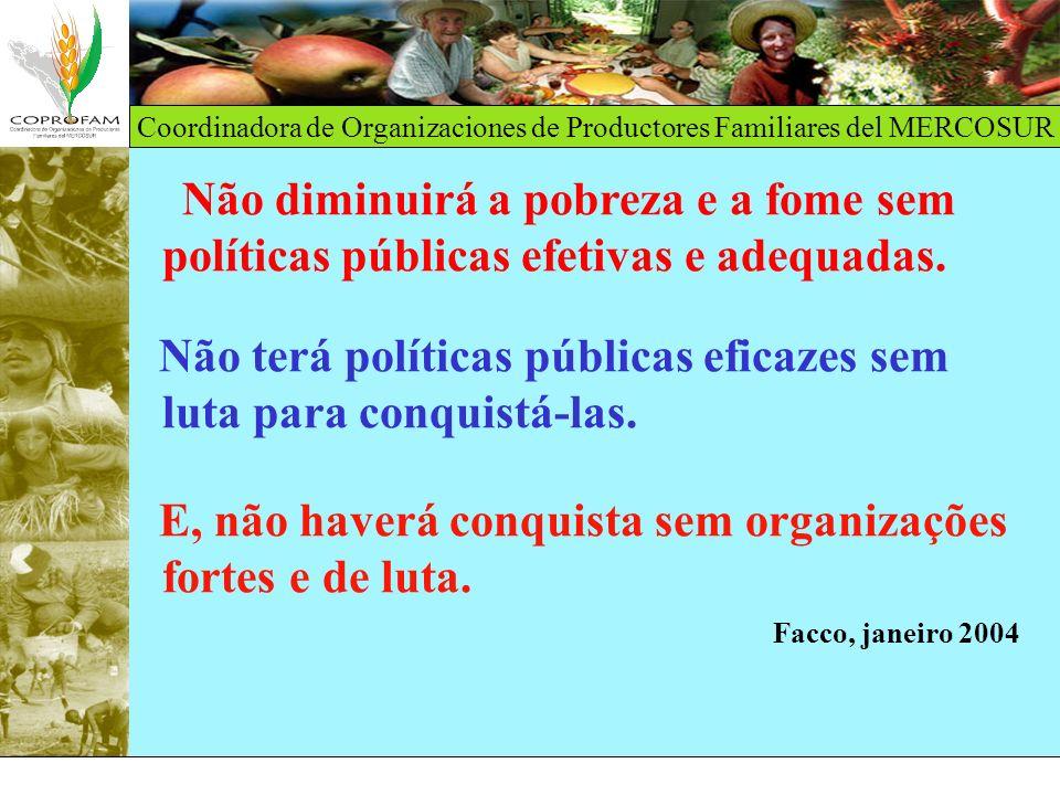 Coordinadora de Organizaciones de Productores Familiares del MERCOSUR Não diminuirá a pobreza e a fome sem políticas públicas efetivas e adequadas. Nã