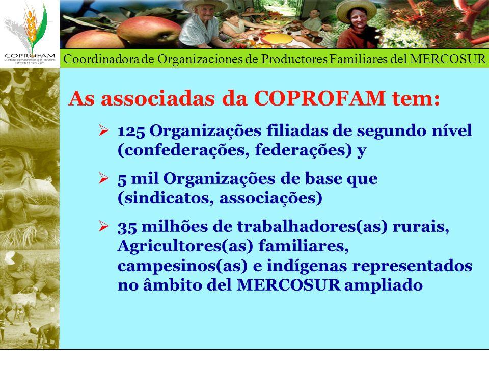 Coordinadora de Organizaciones de Productores Familiares del MERCOSUR As associadas da COPROFAM tem: 125 Organizações filiadas de segundo nível (confe