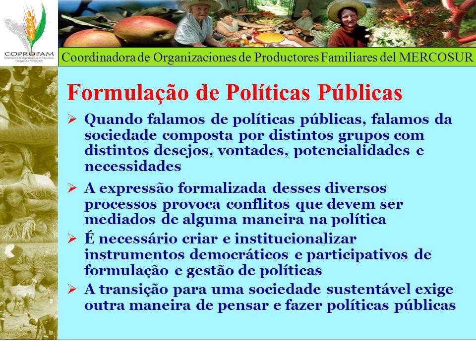 Coordinadora de Organizaciones de Productores Familiares del MERCOSUR Formulação de Políticas Públicas Quando falamos de políticas públicas, falamos d