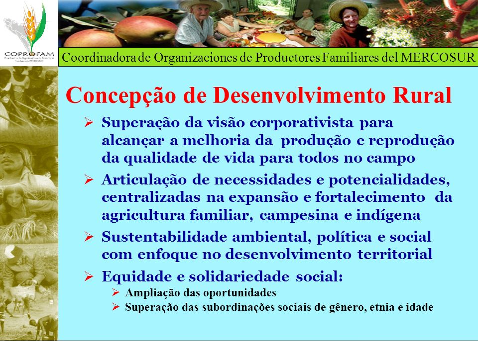 Coordinadora de Organizaciones de Productores Familiares del MERCOSUR Concepção de Desenvolvimento Rural Superação da visão corporativista para alcanç