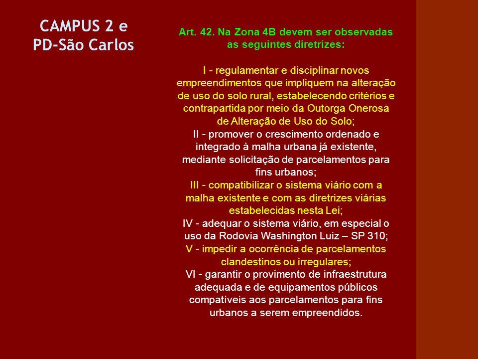 CAMPUS 2 e PD-São Carlos Art. 42. Na Zona 4B devem ser observadas as seguintes diretrizes: I - regulamentar e disciplinar novos empreendimentos que im
