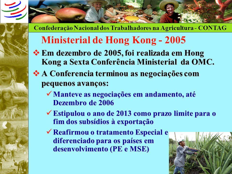 Confederação Nacional dos Trabalhadores na Agricultura - CONTAG Ministerial de Hong Kong - 2005 Em dezembro de 2005, foi realizada em Hong Kong a Sext