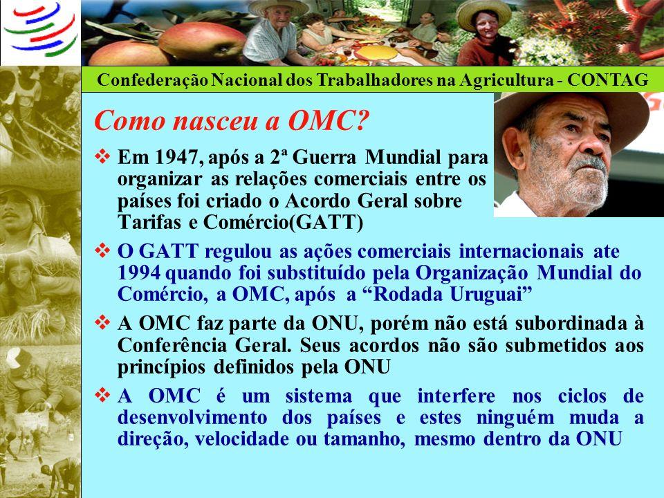 Confederação Nacional dos Trabalhadores na Agricultura - CONTAG Como nasceu a OMC? Em 1947, após a 2ª Guerra Mundial para organizar as relações comerc