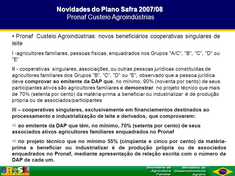 Novidades do Plano Safra 2007/08 Novidades do Plano Safra 2007/08 Pronaf Custeio Agroindústrias Pronaf Custeio Agroindústrias: novos beneficiários coo