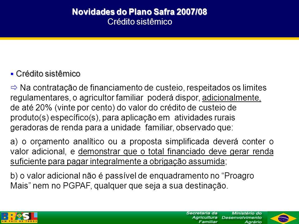 Novidades do Plano Safra 2007/08 Novidades do Plano Safra 2007/08 Crédito sistêmico Crédito sistêmico Crédito sistêmico Na contratação de financiament