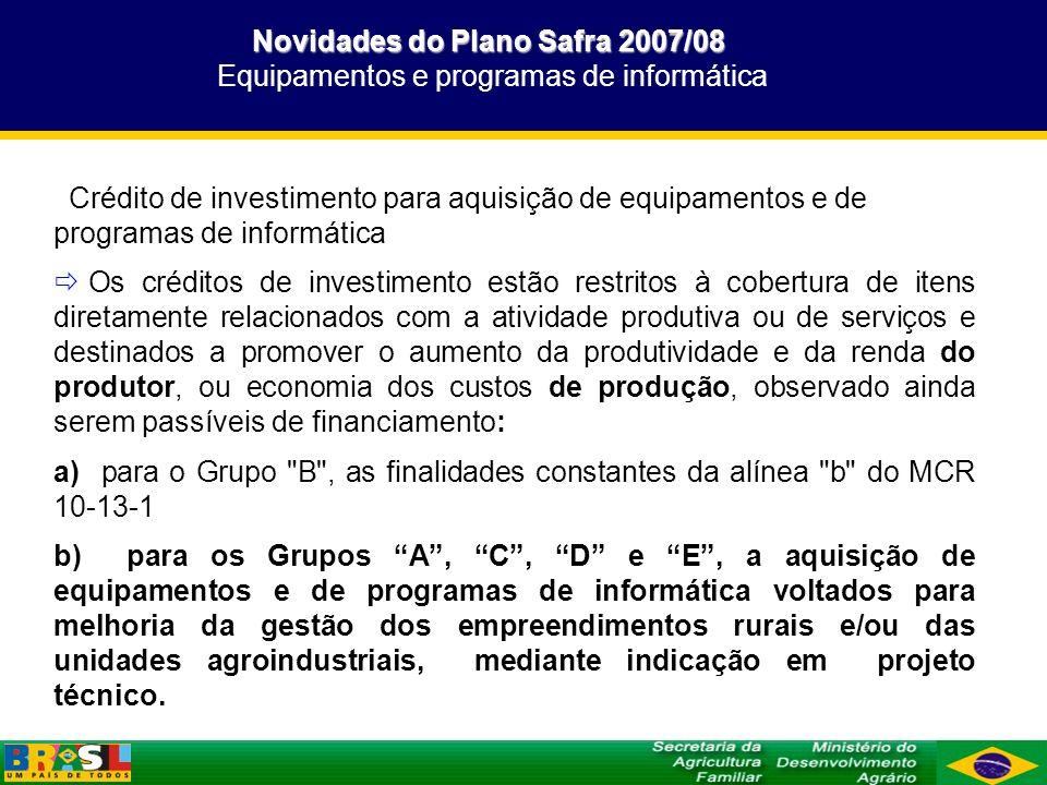 Novidades do Plano Safra 2007/08 Novidades do Plano Safra 2007/08 Equipamentos e programas de informática Crédito de investimento para aquisição de eq