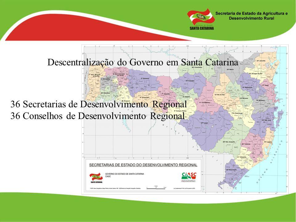 36 Secretarias de Desenvolvimento Regional 36 Conselhos de Desenvolvimento Regional Descentralização do Governo em Santa Catarina