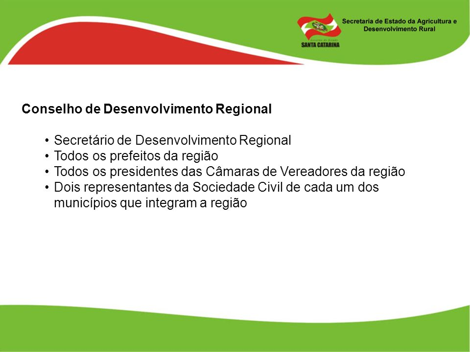 Conselho de Desenvolvimento Regional Secretário de Desenvolvimento Regional Todos os prefeitos da região Todos os presidentes das Câmaras de Vereadore