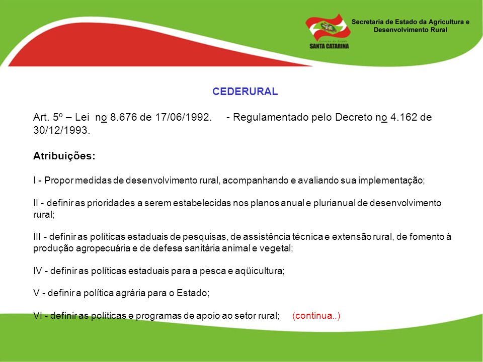 CEDERURAL Art. 5º – Lei no 8.676 de 17/06/1992. - Regulamentado pelo Decreto no 4.162 de 30/12/1993. Atribuições: I - Propor medidas de desenvolviment