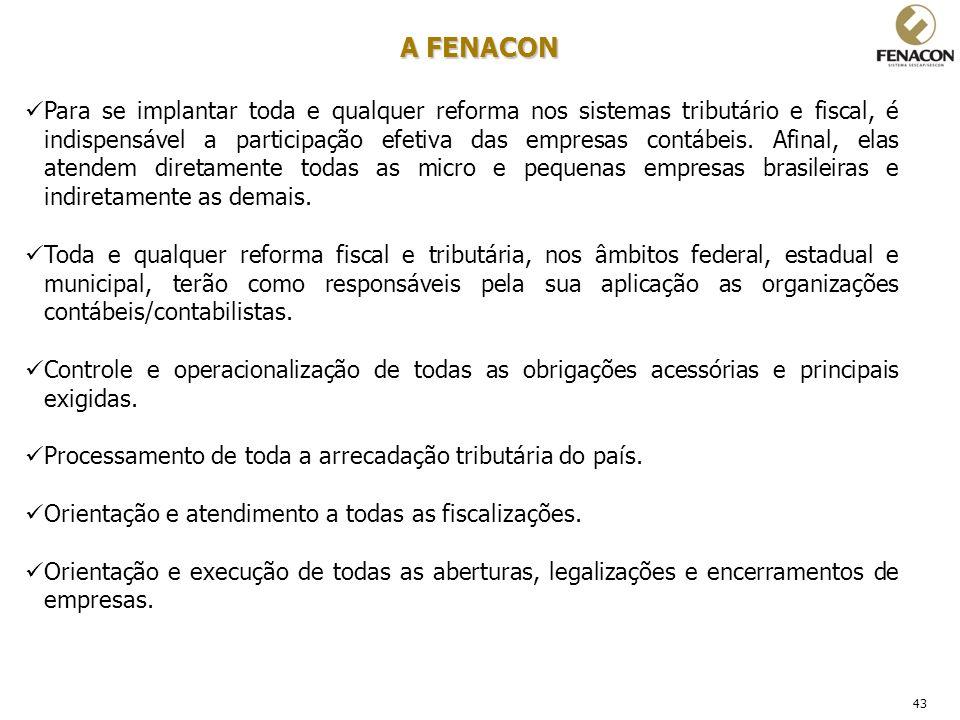 43 A FENACON Para se implantar toda e qualquer reforma nos sistemas tributário e fiscal, é indispensável a participação efetiva das empresas contábeis