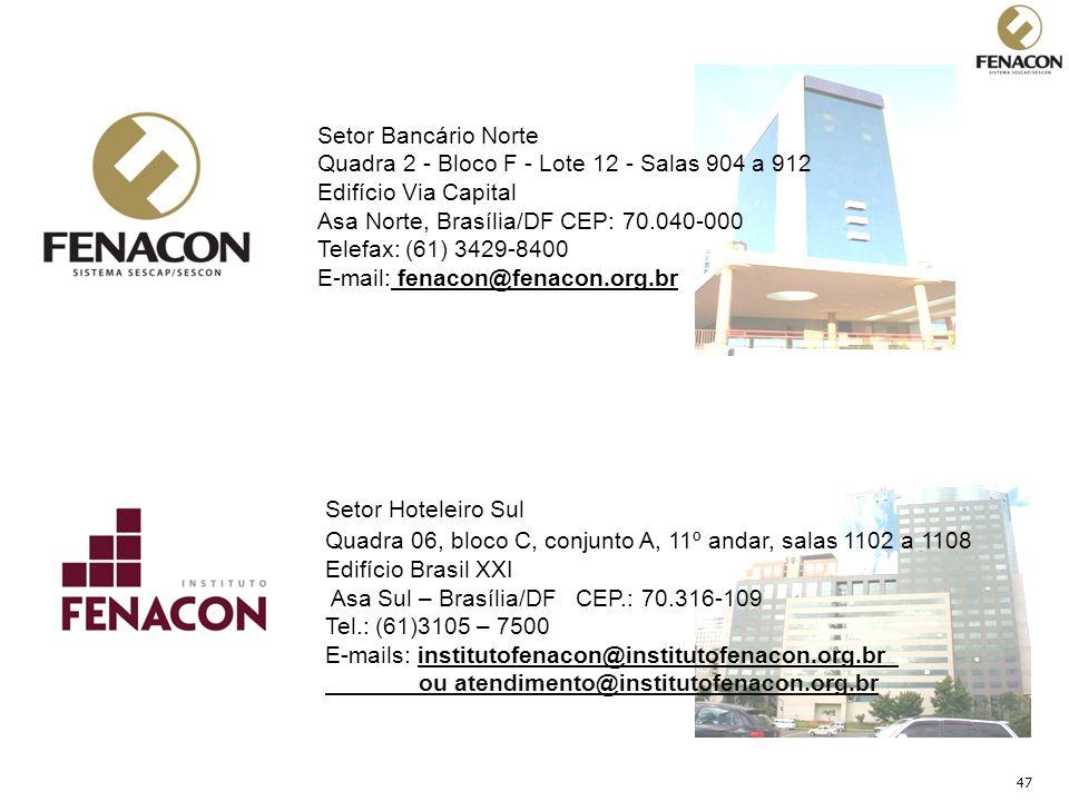 47 Setor Bancário Norte Quadra 2 - Bloco F - Lote 12 - Salas 904 a 912 Edifício Via Capital Asa Norte, Brasília/DF CEP: 70.040-000 Telefax: (61) 3429-
