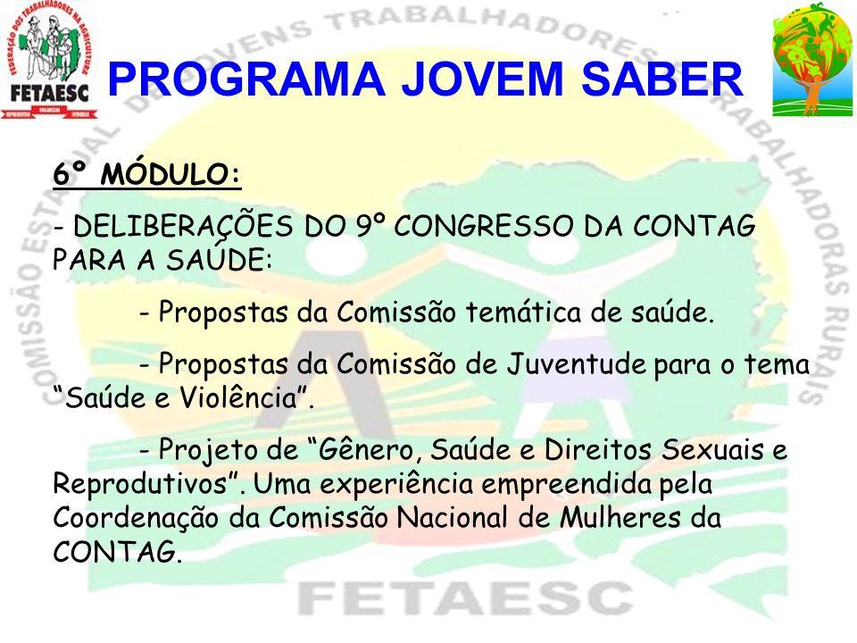PROGRAMA JOVEM SABER 6º MÓDULO: - DELIBERAÇÕES DO 9º CONGRESSO DA CONTAG PARA A SAÚDE: - Propostas da Comissão temática de saúde. - Propostas da Comis