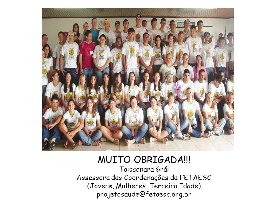 MUITO OBRIGADA!!! Taissonara Grál Assessora das Coordenações da FETAESC (Jovens, Mulheres, Terceira Idade) projetosaude@fetaesc.org.br
