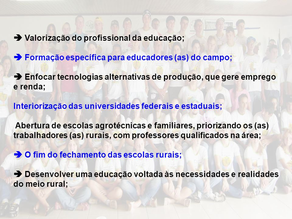 Valorização do profissional da educação; Formação específica para educadores (as) do campo; Enfocar tecnologias alternativas de produção, que gere emp