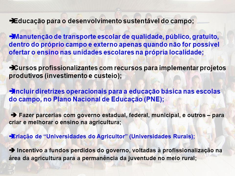 Educação para o desenvolvimento sustentável do campo; Manutenção de transporte escolar de qualidade, público, gratuito, dentro do próprio campo e exte
