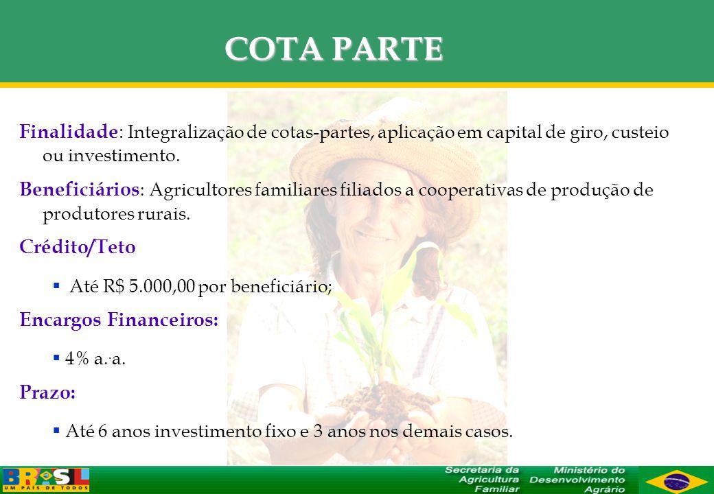 COTA PARTE Finalidade : Integralização de cotas-partes, aplicação em capital de giro, custeio ou investimento. Beneficiários : Agricultores familiares